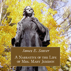 Narrative of the Life of Mrs. Mary Jemis... by Seaver, James E.