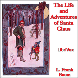 Life and Adventures of Santa Claus, The ... by Baum, L. Frank