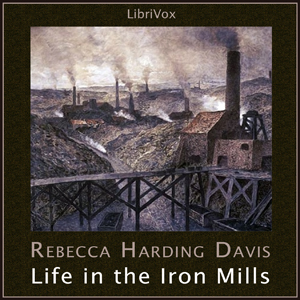 Life in the Iron Mills by Davis, Rebecca Harding