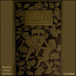 Lifted Masks by Glaspell, Susan