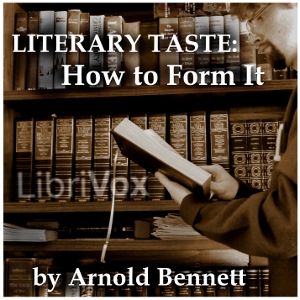 Literary Taste: How to Form It by Bennett, Arnold