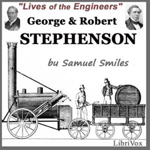 George and Robert Stephenson by Smiles, Samuel