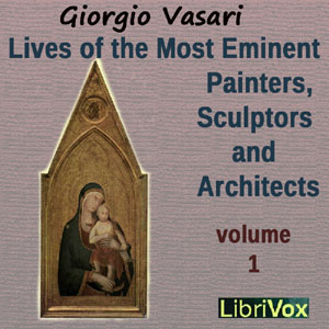 Lives of the Most Eminent Painters, Scul... by Vasari, Giogio