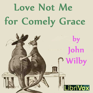 Love not me for comely grace by Wile, John