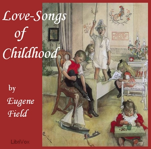 Love-Songs of Childhood by Field, Eugene