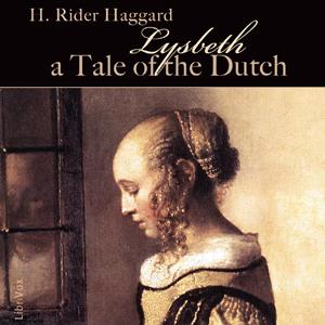 Lysbeth, a Tale of the Dutch by Haggard, H. Rider