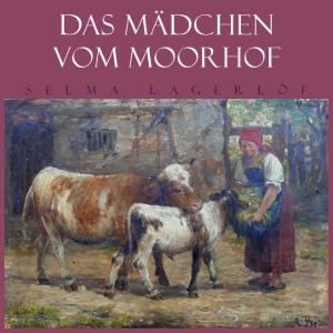 Mädchen vom Moorhof, Das by Lagerlöf, Selma