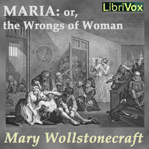 Maria, or the Wrongs of Woman by Wollstonecraft, Mary