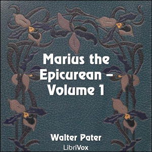 Marius the Epicurean, Volume 1 by Pater, Walter