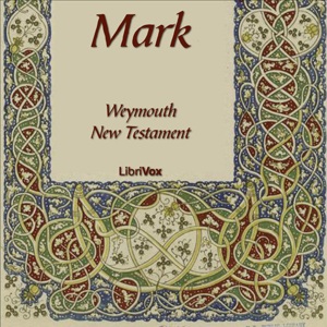Bible (WNT) NT 02: Mark by Weymouth New Testament