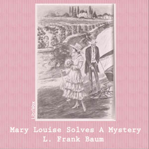 Mary Louise Solves a Mystery by Baum, L. Frank