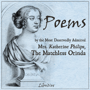 Poems by the Most Deservedly Admired Mrs... by Philips, Katherine