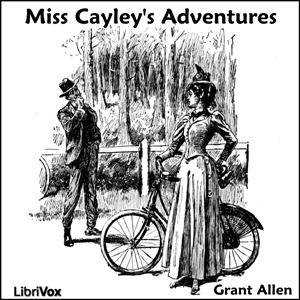 Miss Cayley's Adventures by Allen, Grant
