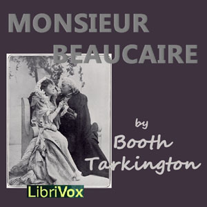 Monsieur Beaucaire by Tarkington, Booth