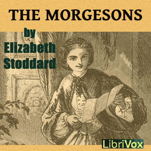 Morgesons, The by Stoddard, Elizabeth
