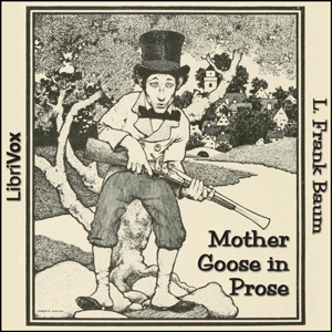 Mother Goose in Prose (Version 2) by Baum, L. Frank