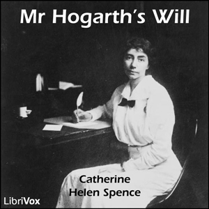 Mr Hogarth's Will by Spence, Catherine Helen