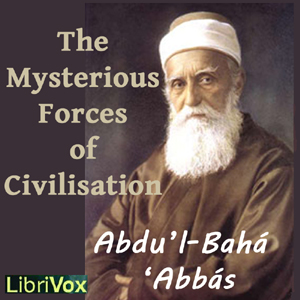 Mysterious Forces of Civilization, The by 'Abdu'l-Bahá 'Abbás