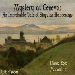 Mystery at Geneva: An Improbable Tale of... by Macaulay, Dame Rose