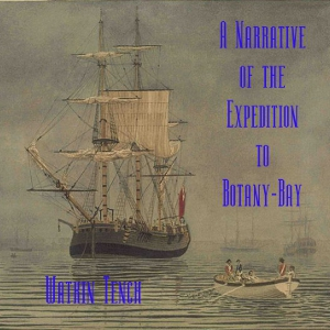 Narrative of the Expedition to Botany-Ba... by Tench, Watkin