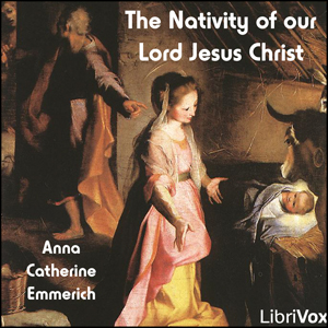 Nativity of our Lord Jesus Christ, The by Emmerich, Anne Catherine