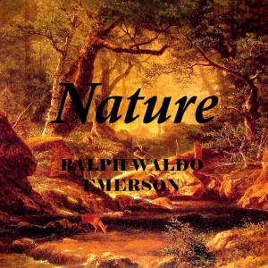 Nature : Chapter 01 - Nature Volume Chapter 01 - Nature by Emerson, Ralph Waldo