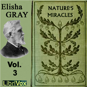 Nature's Miracles Volume 3: Electricity ... by Gray, Elisha