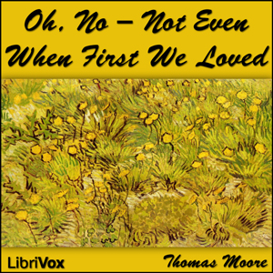 Oh, No - Not Even When First We Loved by Moore, Thomas