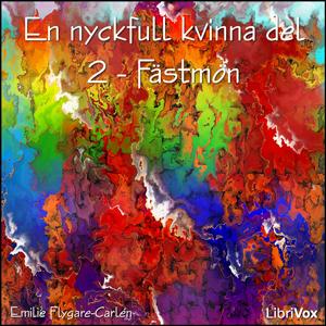Nyckfull kvinna del 2 - Fästmön, En by Flygare-Carlén, Emilie