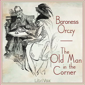 Old Man in the Corner, The by Orczy, Emmuska, Baroness