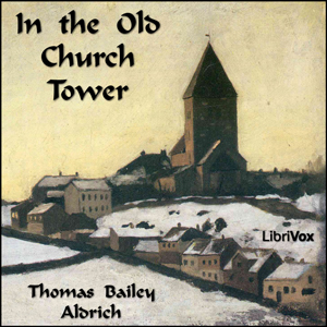 In the Old Church Tower by Aldrich, Thomas Bailey