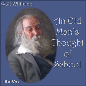 Old Man's Thought of School, An by Whitman, Walt