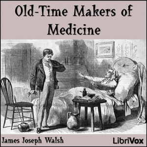 Old-Time Makers of Medicine by Walsh, James Joseph