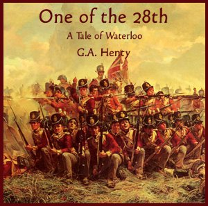 One of the 28th - a Tale of Waterloo by Henty, G. A.