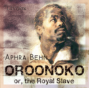 Oroonoko, or The Royal Slave by Behn, Aphra