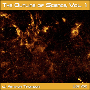 Outline of Science, Vol. 1, The by Thomson, J. Arthur