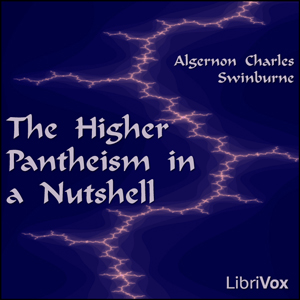 Higher Pantheism in a Nutshell, The by Swinburne, Algernon Charles