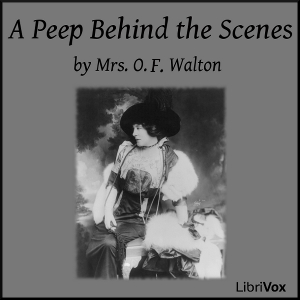 Peep Behind the Scenes, A by Walton, Mrs. O.F.