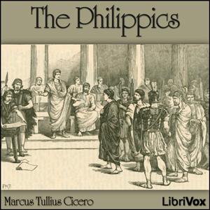 Philippics, The by Cicero, Marcus Tullius