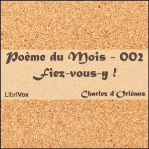 Poème du Mois - 002 Fiez vous y ! by Orléans, Charlez d'