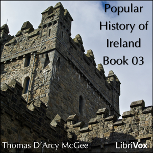Popular History of Ireland, Book 03, A by McGee, Thomas D'Arcy