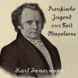 Preußische Jugend zur Zeit Napoleons by Immermann, Karl Leberecht