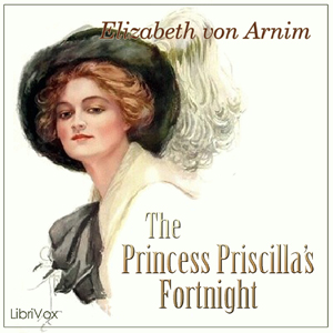 Princess Priscilla's Fortnight, The by Arnim, Elizabeth von