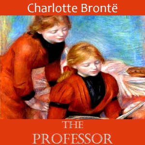 Professor, The by Brontë, Charlotte