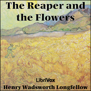 Reaper And The Flowers, The by Longfellow, Henry Wadsworth