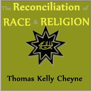 Reconciliation of Races and Religions, T... by Cheyne, Thomas Kelly