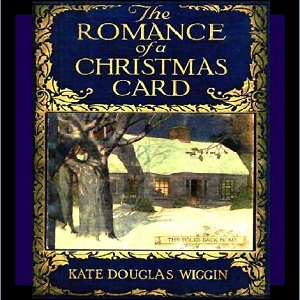Romance of a Christmas Card, The by Wiggin, Kate Douglas