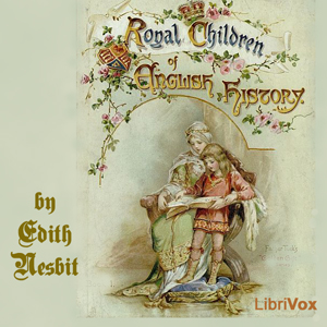 Royal Children of English History by Nesbit, E. (Edith)