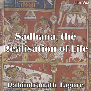 Sadhana, the Realisation of Life by Tagore, Rabindranath