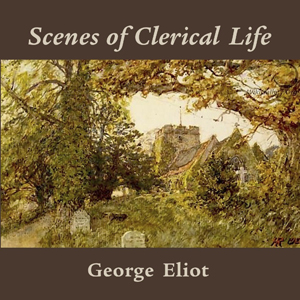 Scenes of Clerical Life by Eliot, George